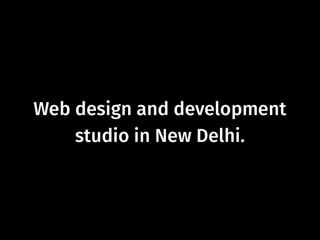 Web design and development studio in New Delhi.