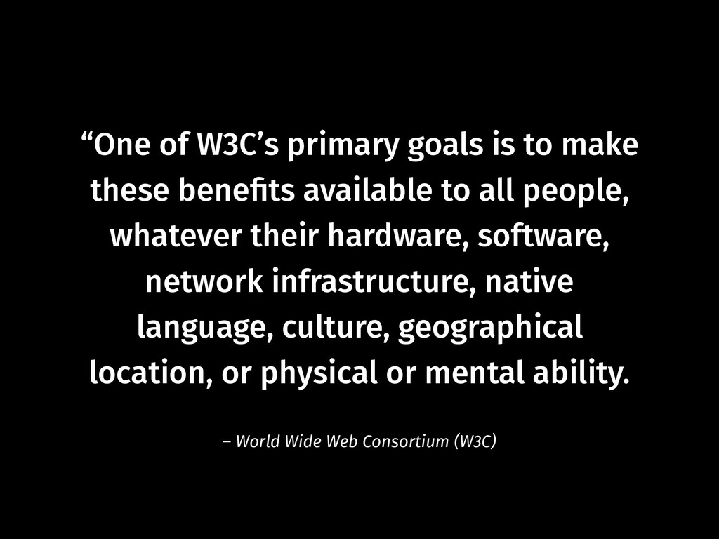 """""""One of W3C's primary goals is to make these be..."""