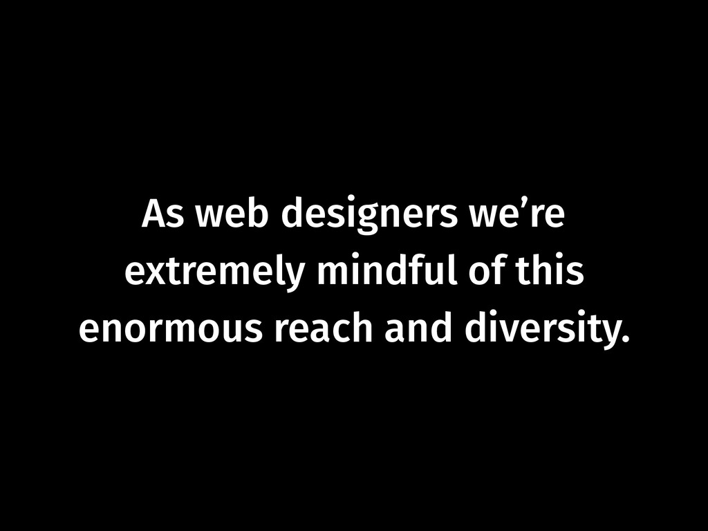 As web designers we're  extremely mindful of t...