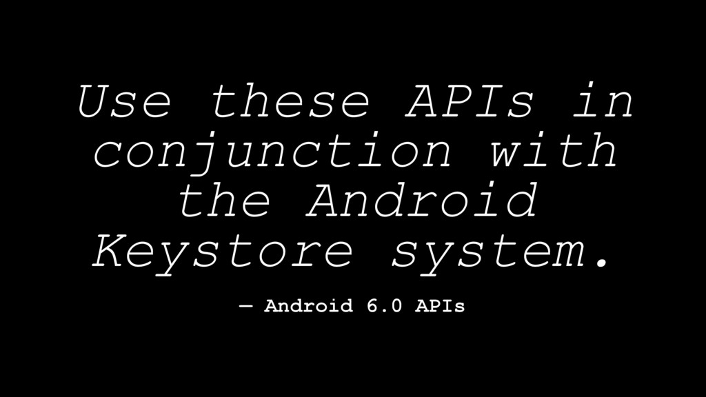 Use these APIs in conjunction with the Android ...