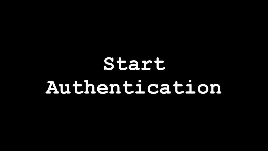 Start Authentication