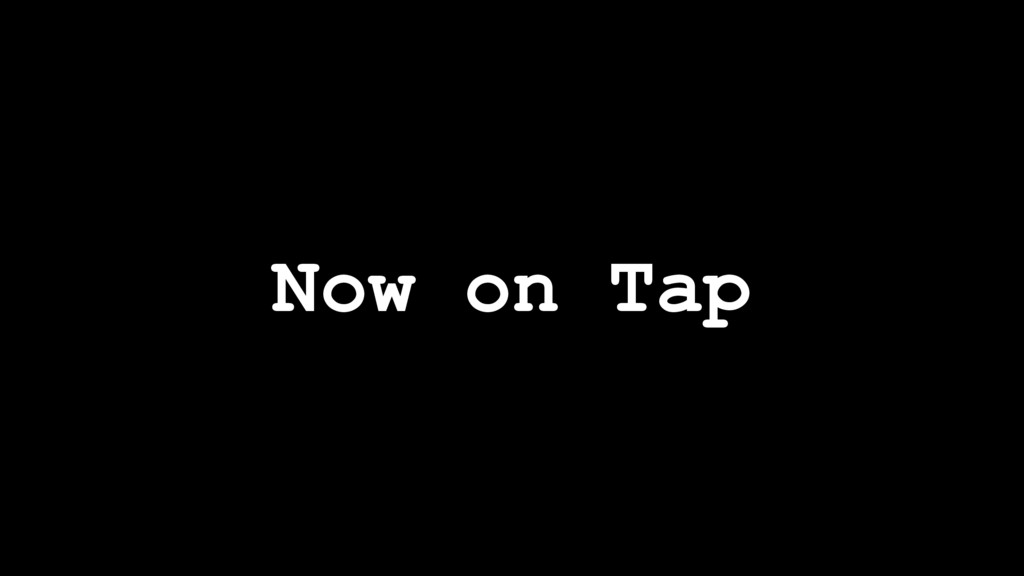 Now on Tap