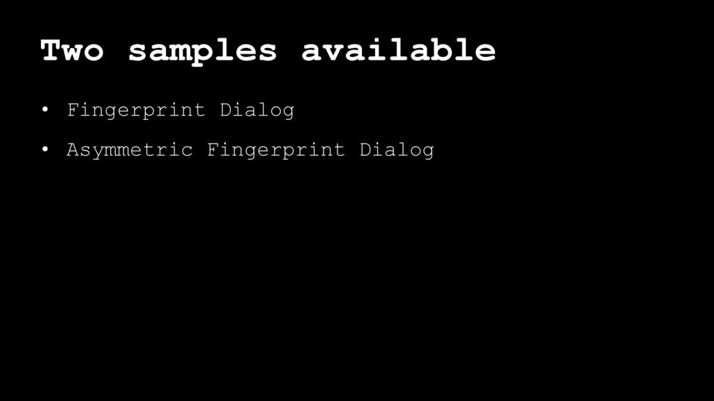 Two samples available • Fingerprint Dialog • As...