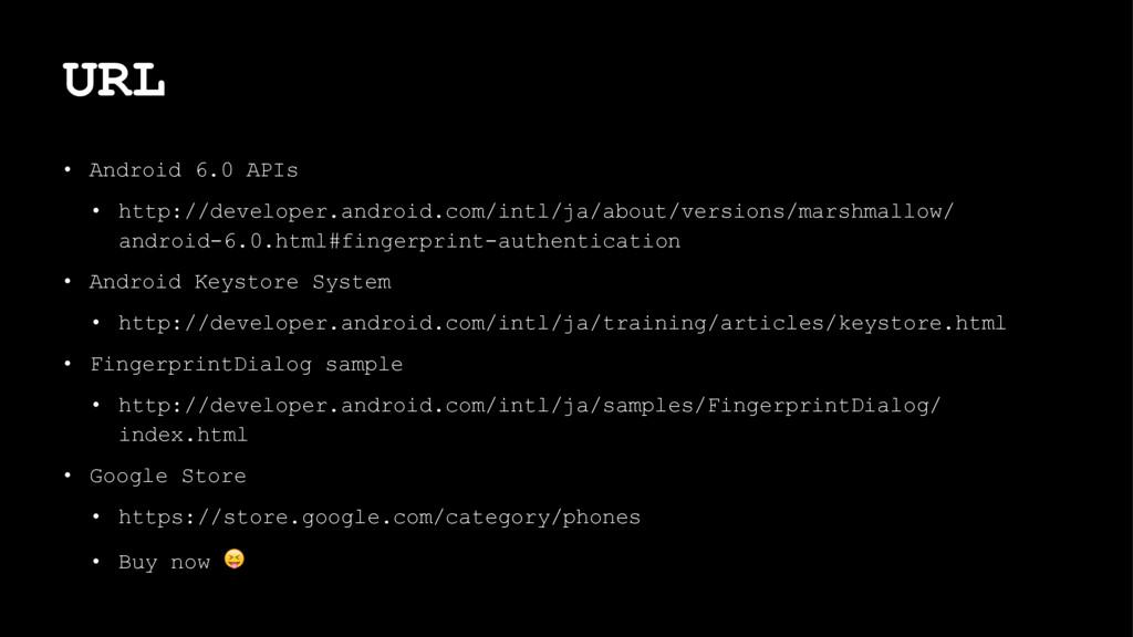 URL • Android 6.0 APIs • http://developer.andro...