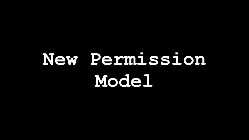 New Permission Model