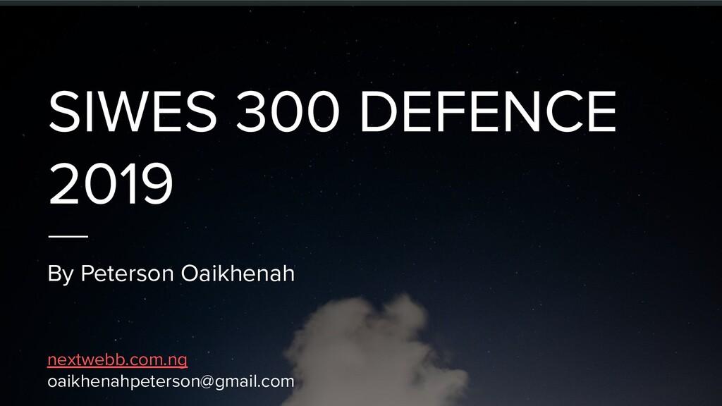SIWES 300 DEFENCE 2019 By Peterson Oaikhenah ne...