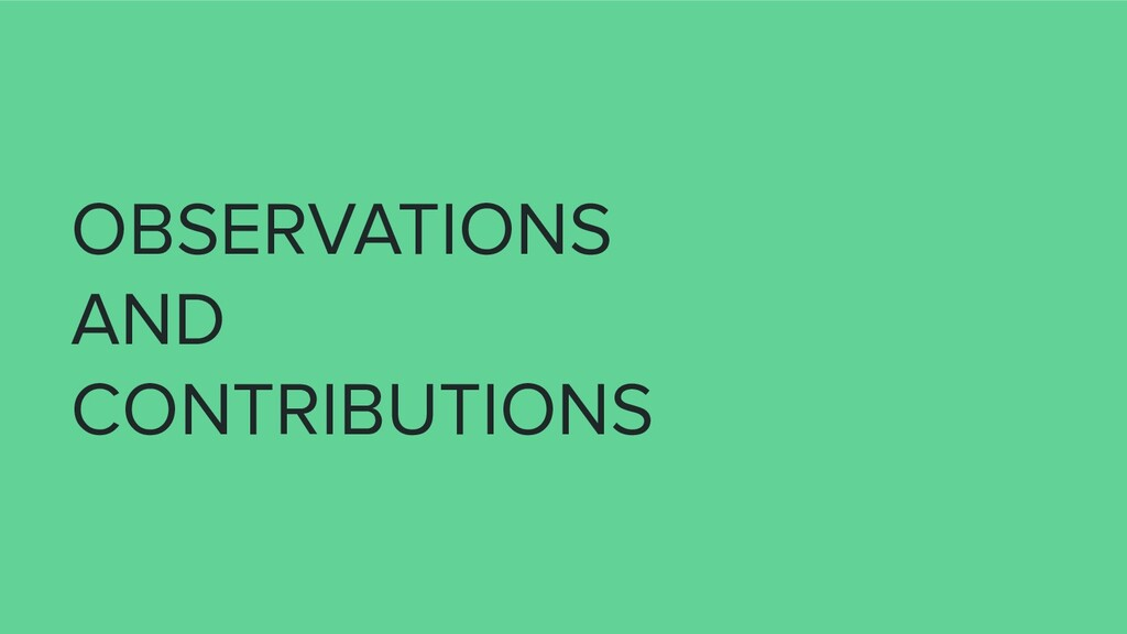 OBSERVATIONS AND CONTRIBUTIONS