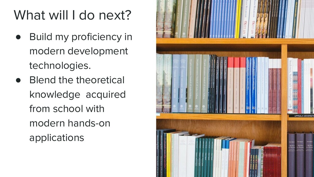 What will I do next? ● Build my proficiency in m...