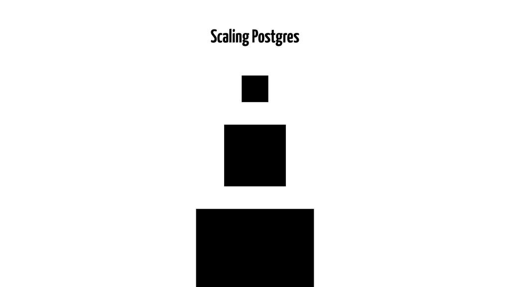 Scaling Postgres