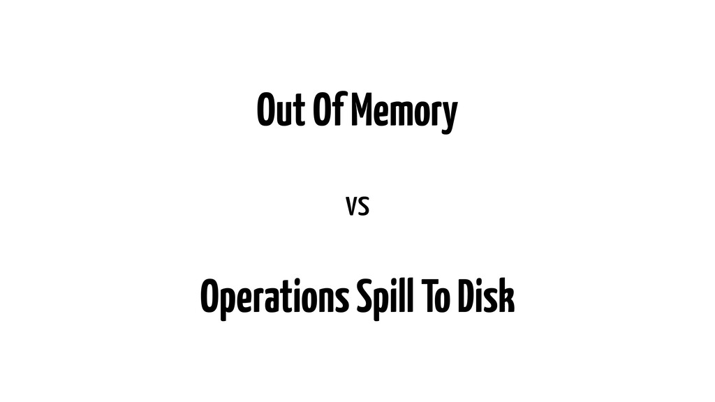 Out Of Memory vs Operations Spill To Disk