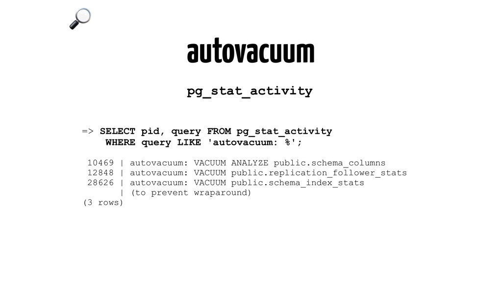 autovacuum => SELECT pid, query FROM pg_stat_ac...