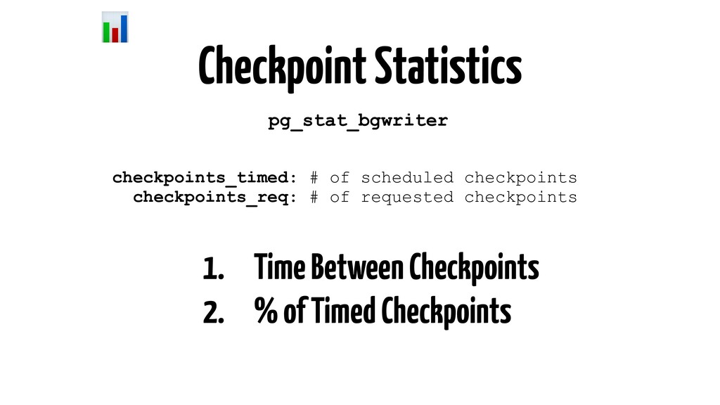 Checkpoint Statistics pg_stat_bgwriter checkpoi...
