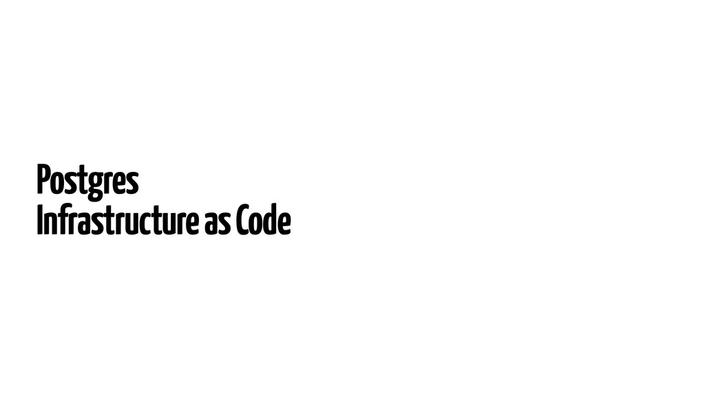 Postgres Infrastructure as Code