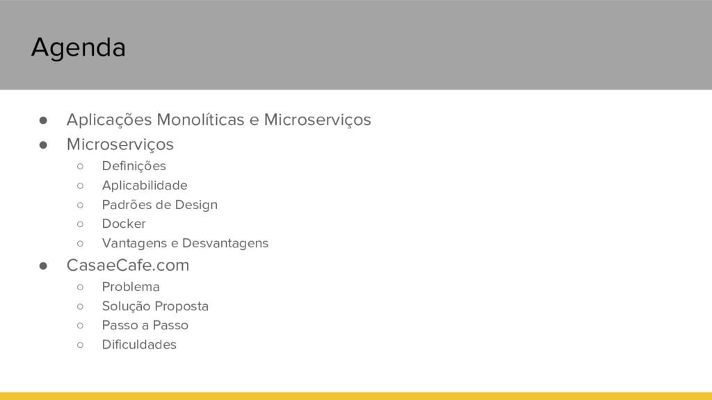 Agenda ● Aplicações Monolíticas e Microserviços...