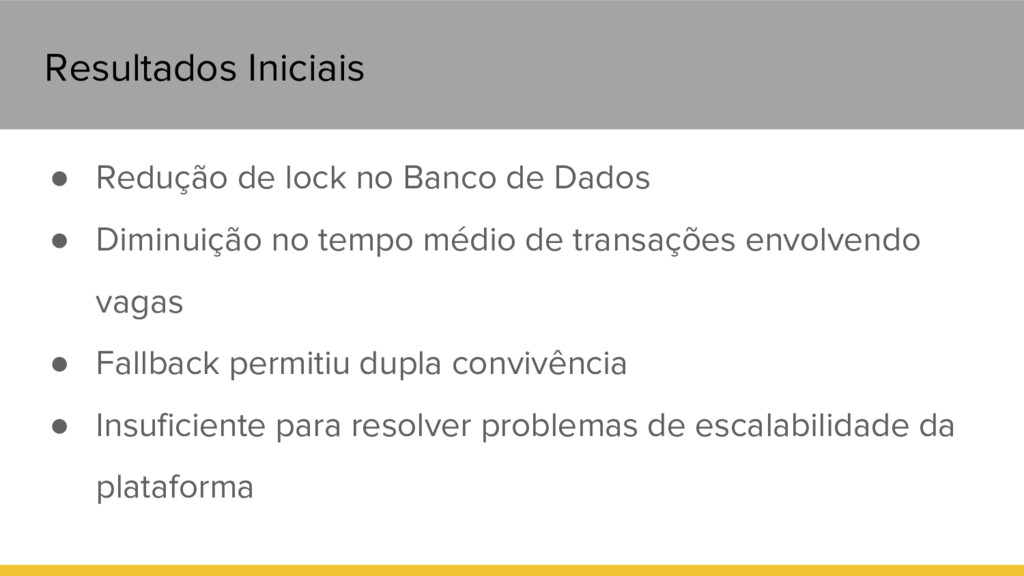 Resultados Iniciais ● Redução de lock no Banco ...