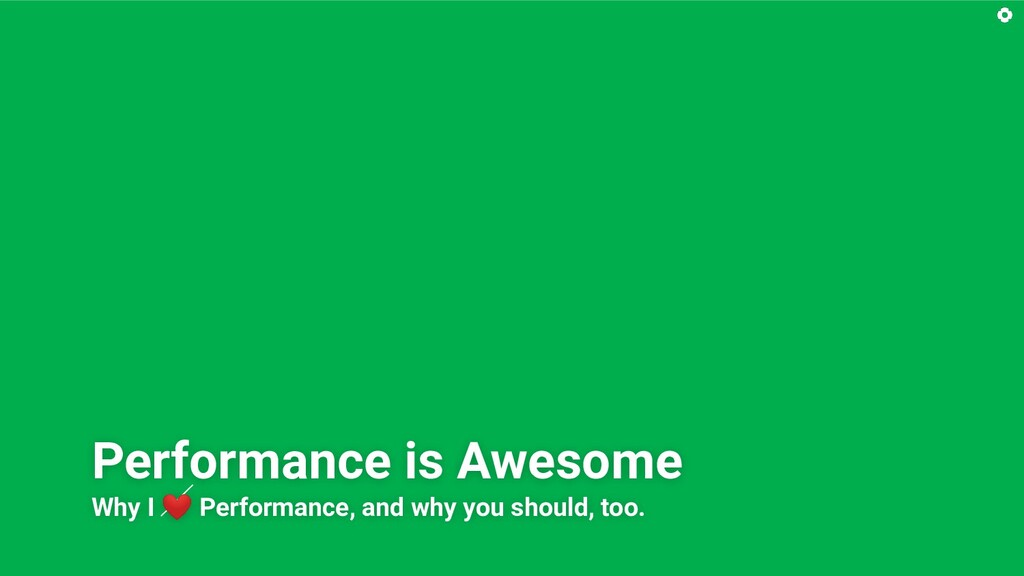 Performance is Awesome Why I ❤ Performance, and...