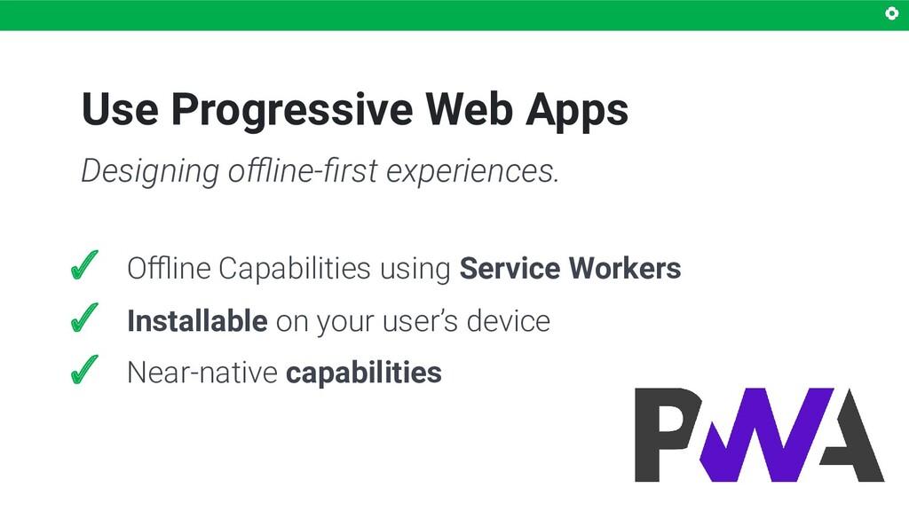 Use Progressive Web Apps ✓ Offline Capabilities u...