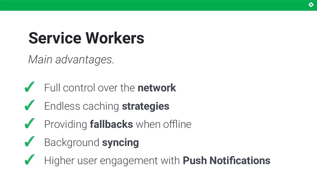 Service Workers Main advantages. ✓ Full control...