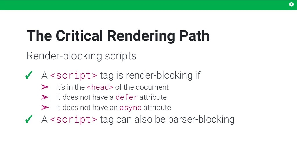 The Critical Rendering Path ✓ A <script> tag is...