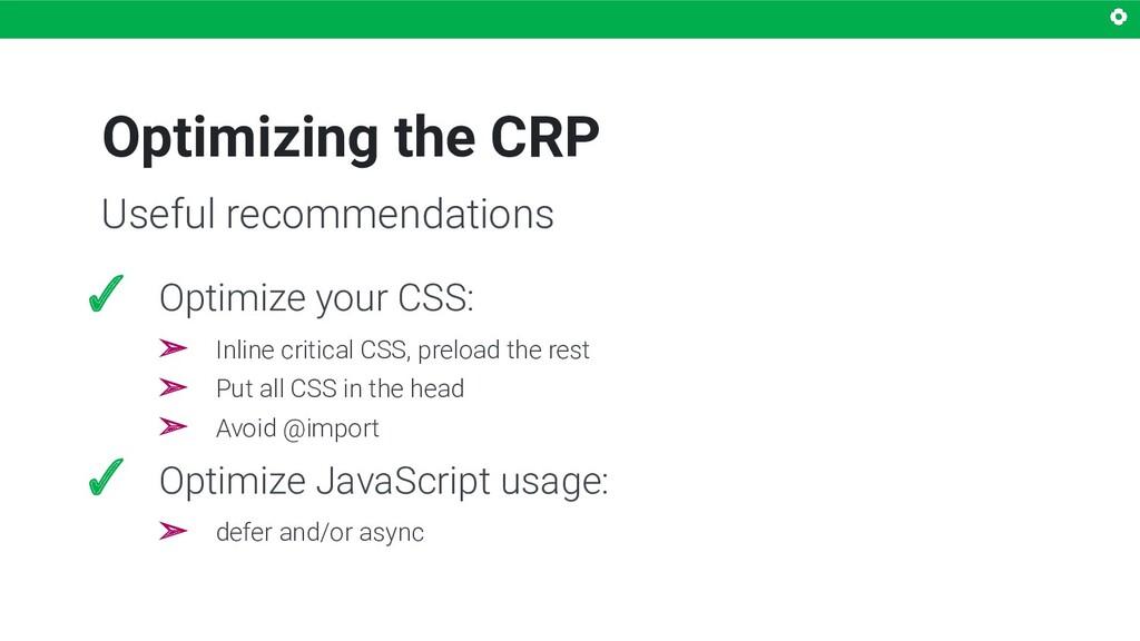 Optimizing the CRP ✓ Optimize your CSS: ➢ Inlin...