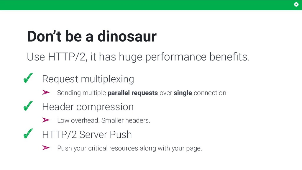 Don't be a dinosaur ✓ Request multiplexing ➢ Se...