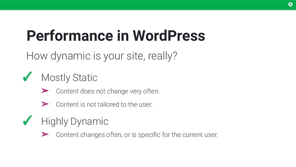Performance in WordPress ✓ Mostly Static ➢ Cont...