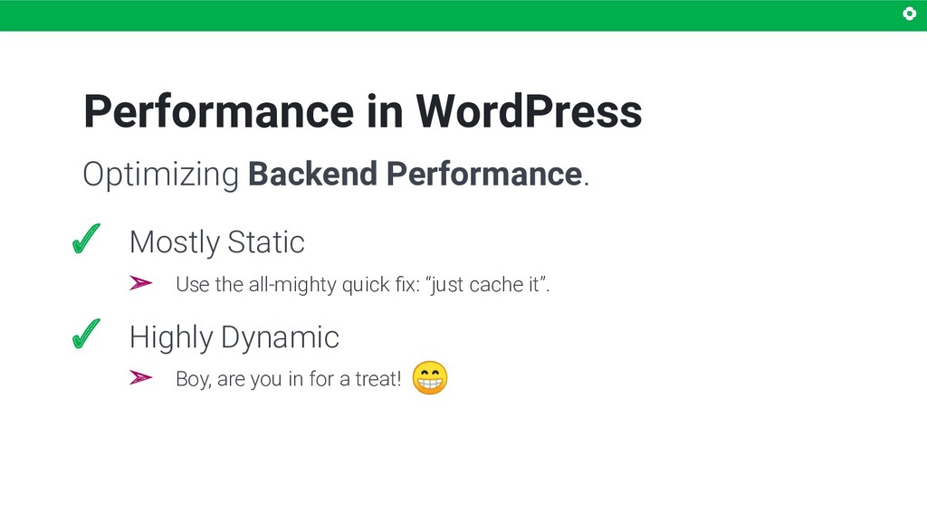 Performance in WordPress ✓ Mostly Static ➢ Use ...