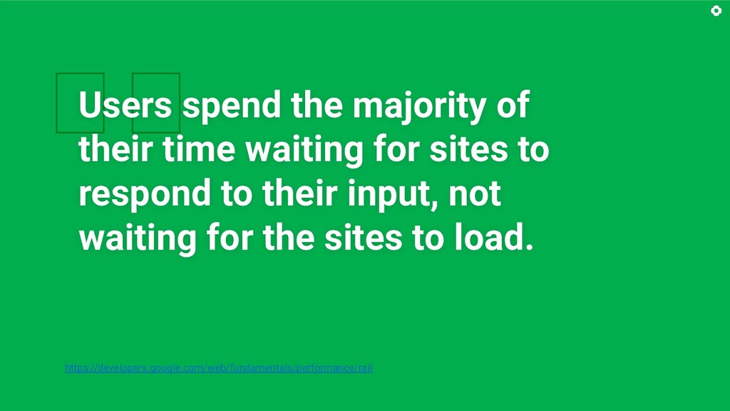Users spend the majority of their time waiting...