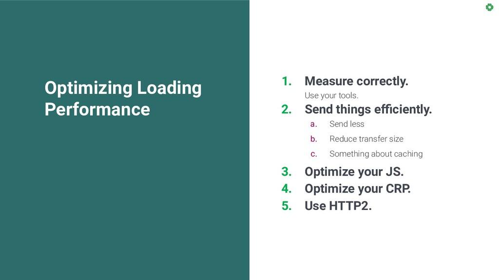 Optimizing Loading Performance 1. Measure corre...