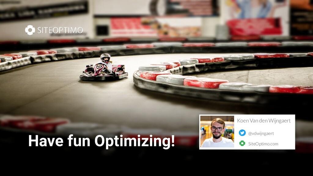Have fun Optimizing! @vdwijngaert Koen Van den ...