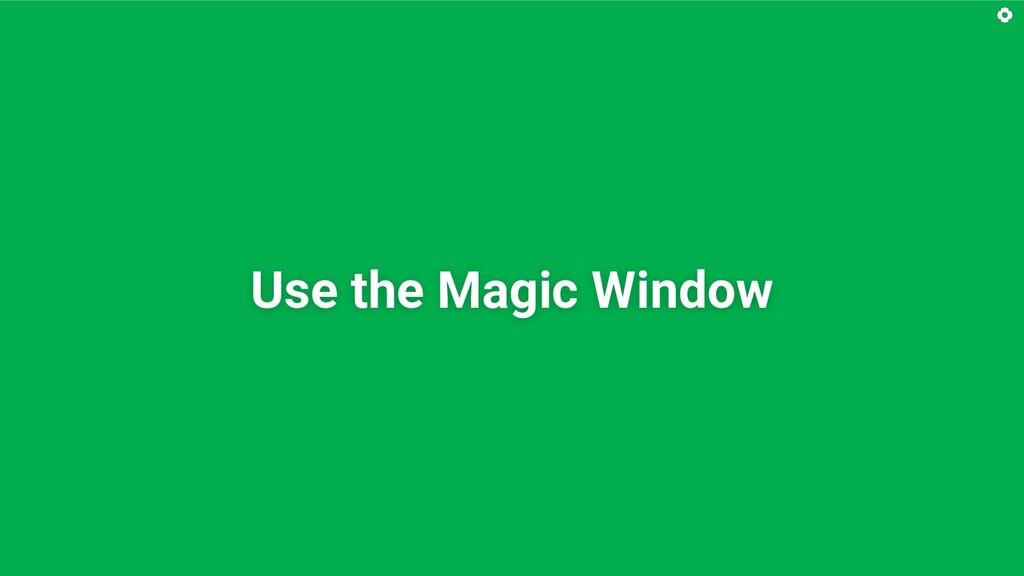 Use the Magic Window
