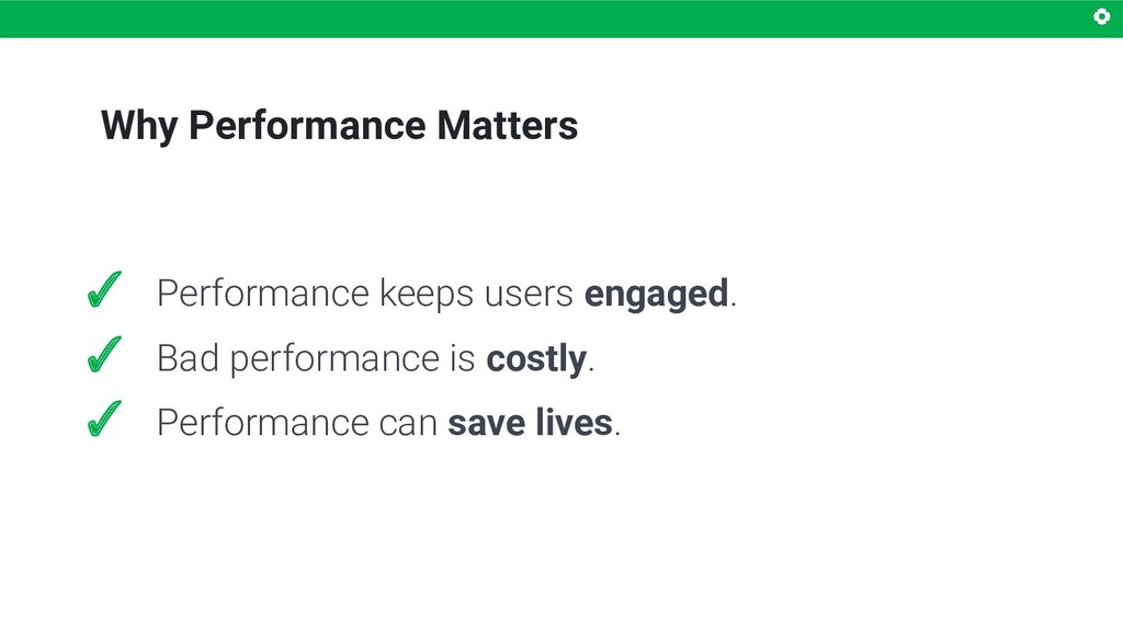 Why Performance Matters ✓ Performance keeps use...
