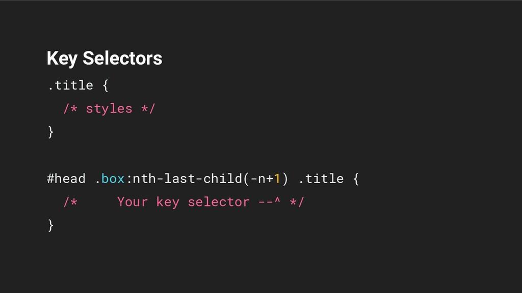 Key Selectors .title { /* styles */ } #head .bo...