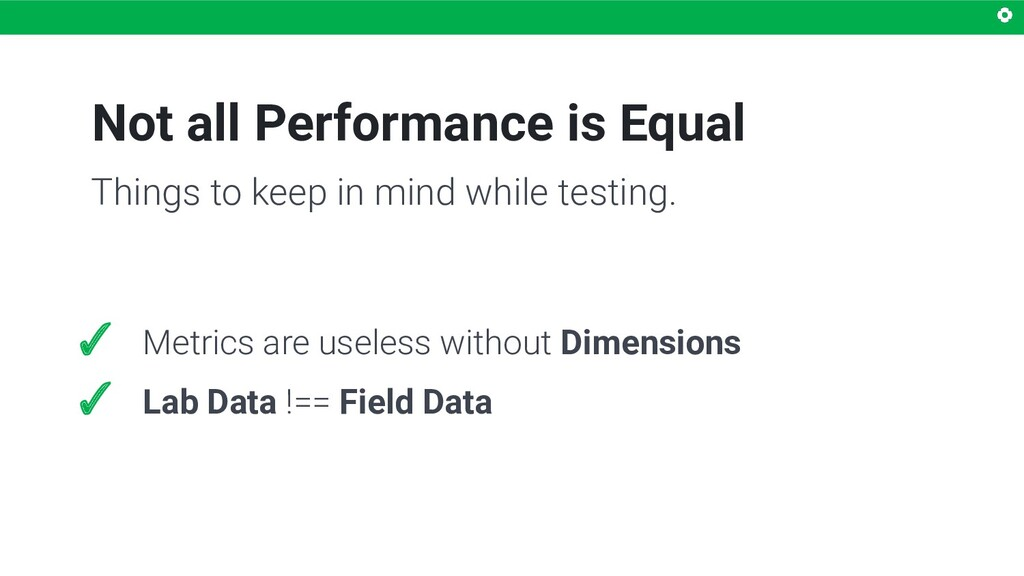 Not all Performance is Equal ✓ Metrics are usel...