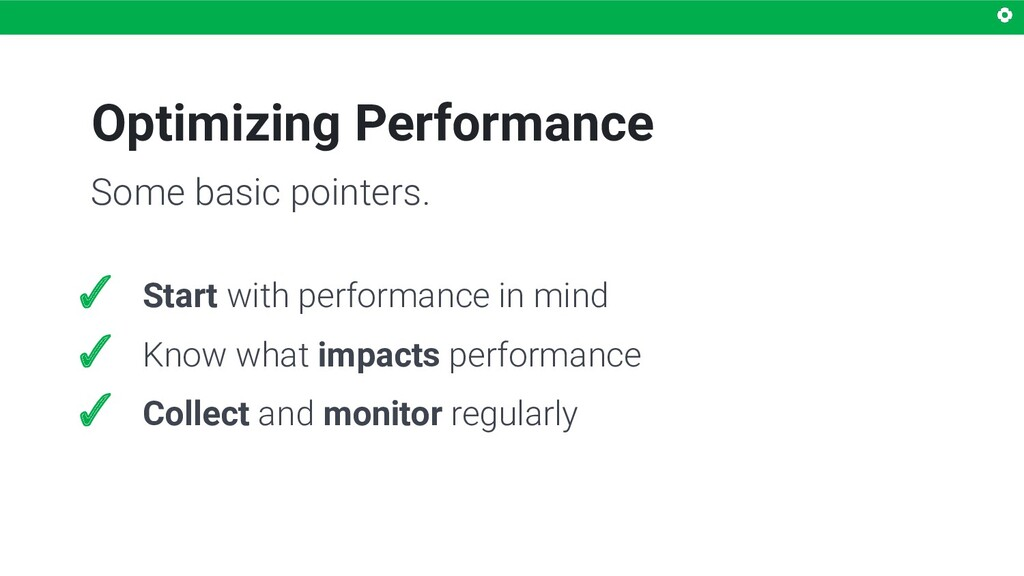 Optimizing Performance ✓ Start with performance...