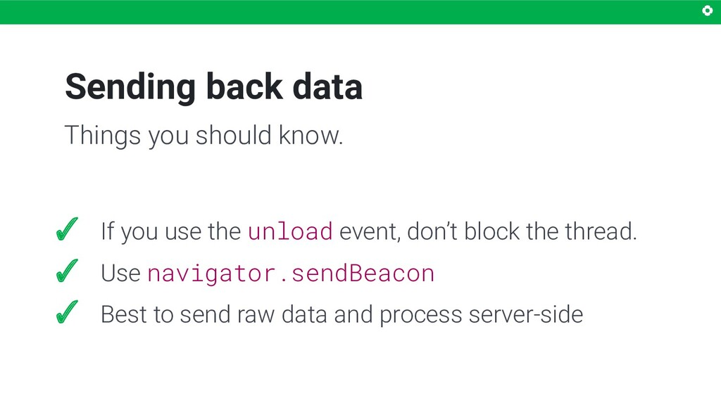 Sending back data ✓ If you use the unload event...