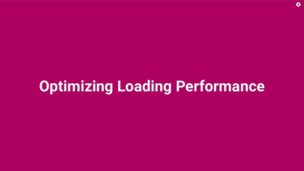 Optimizing Loading Performance