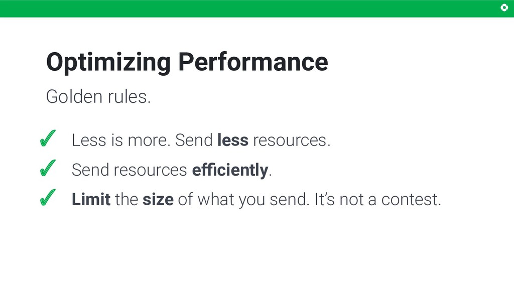Optimizing Performance ✓ Less is more. Send les...