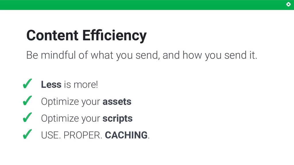 Content Efficiency Be mindful of what you send, a...