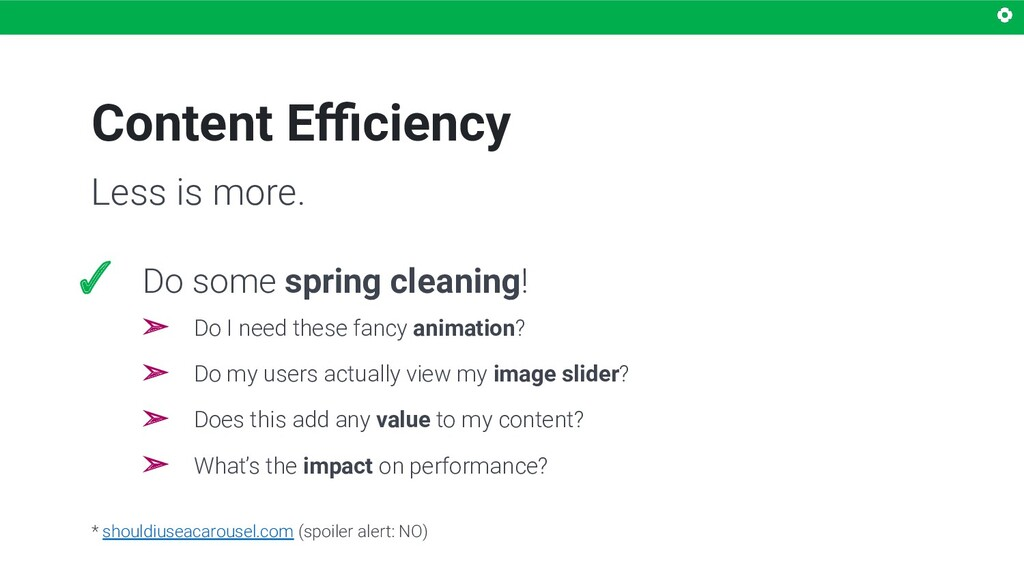 Content Efficiency Less is more. ✓ Do some spring...