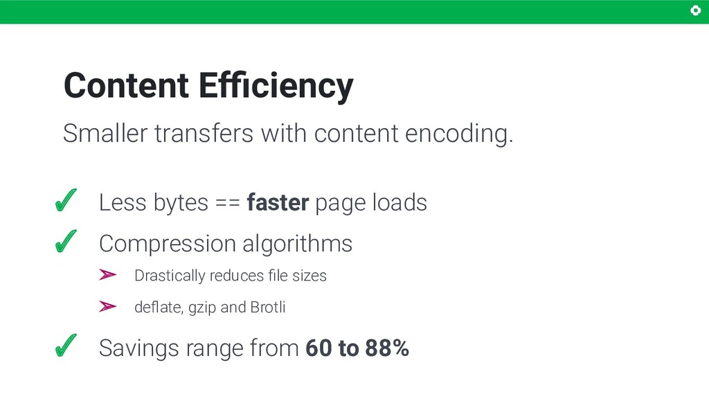 Content Efficiency Smaller transfers with content...