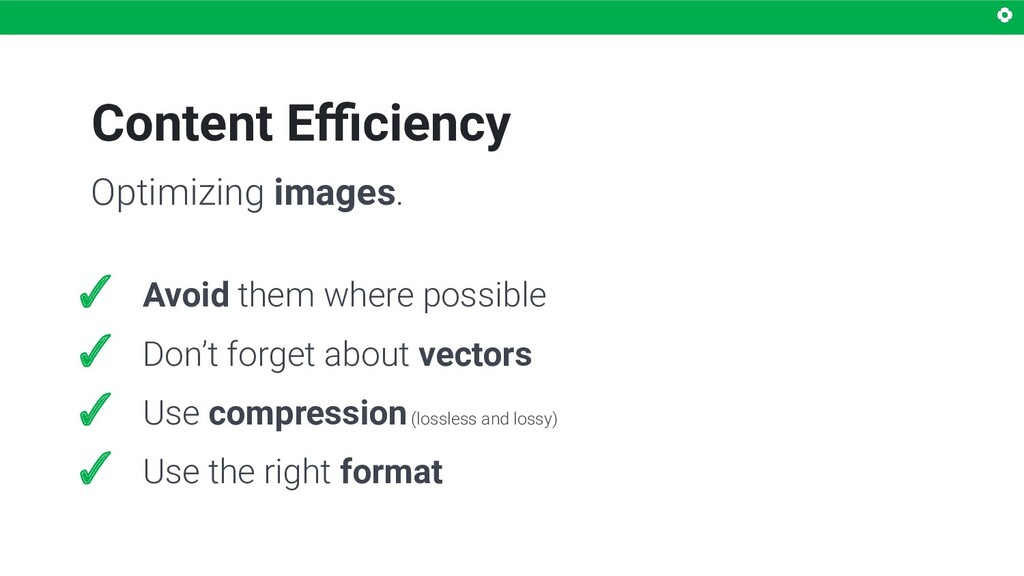 Content Efficiency Optimizing images. ✓ Avoid the...