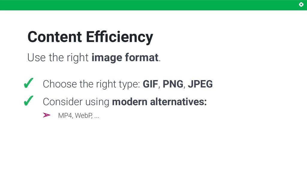 Content Efficiency Use the right image format. ✓ ...