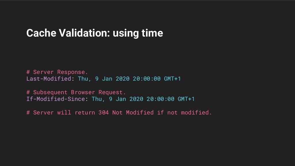 Cache Validation: using time # Server Response....