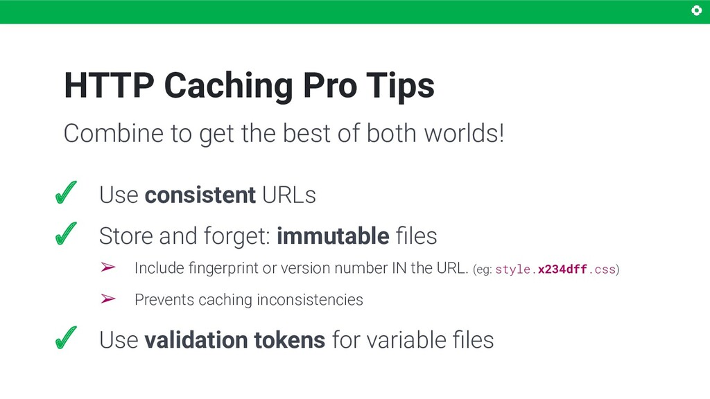 HTTP Caching Pro Tips Combine to get the best o...