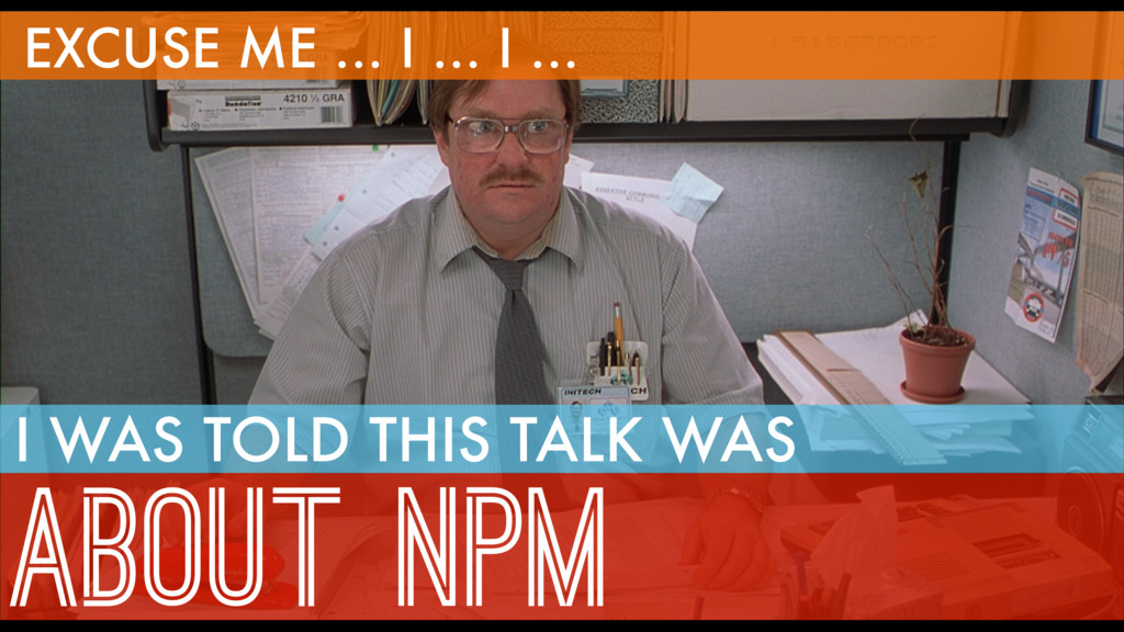 NEED BACKGROUND EXCUSE ME … I … I … ABOUT NPM I...