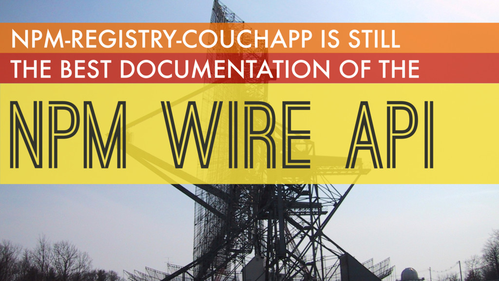 NPM WIRE API NPM-REGISTRY-COUCHAPP IS STILL THE...