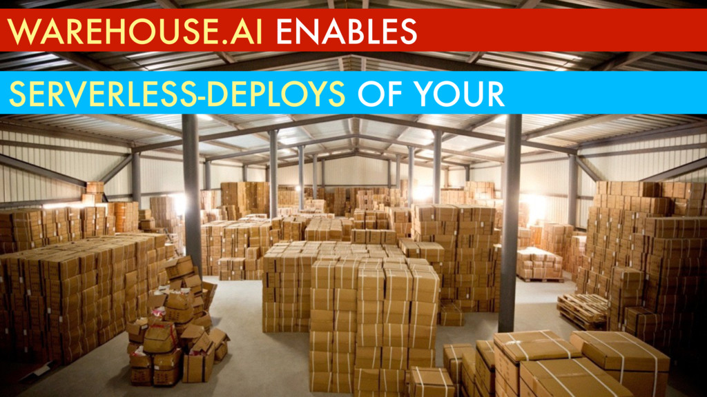 WAREHOUSE.AI ENABLES SERVERLESS-DEPLOYS OF YOUR
