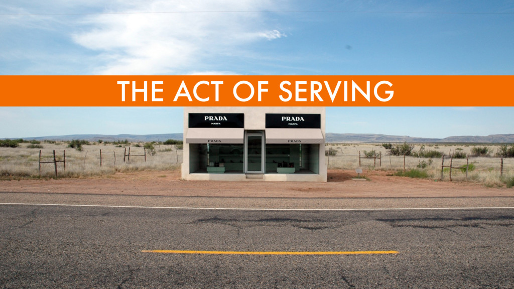 THE ACT OF SERVING
