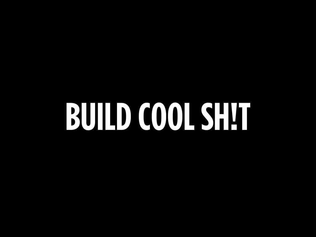 BUILD COOL SH!T